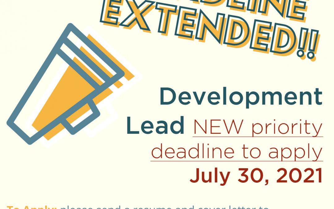 DEADLINE EXTENDED!Development Lead priority deadline to apply extended to 7/30/21