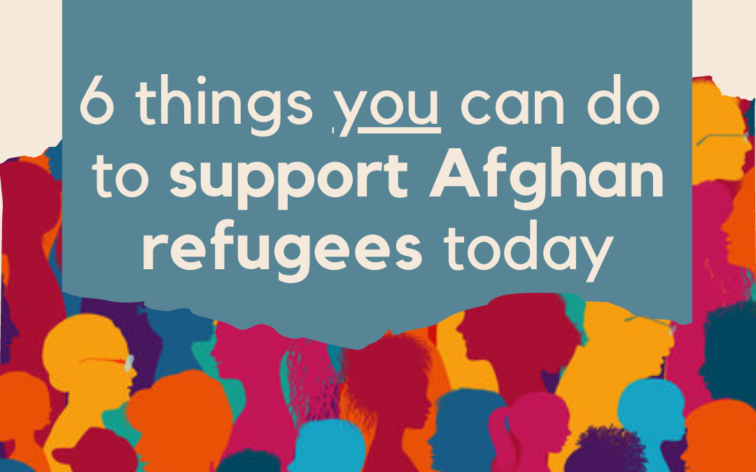 6 things you can do to support Afghan refugees today (shared from WAISN)